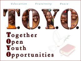 T. O. Y. O. Together Open Youth Opportunities Education, Fraternity, Peace